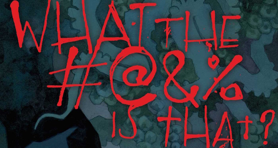 What the #@&% Is That? The Saga Anthology of the Monstrous and the Macabre